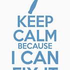 Keep Calm because I Can Fix It by RJ Balde