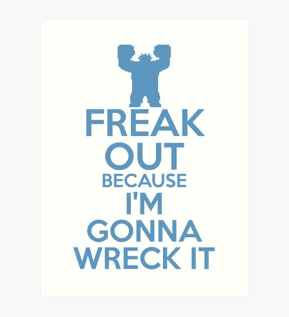 Freak Out because I'm Gonna Wreck It Art Print