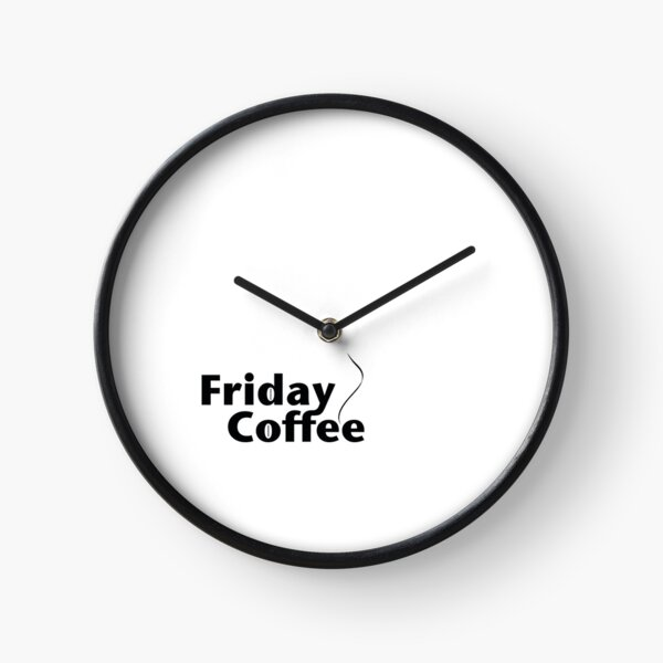 Friday Coffee. Black on White. Clock