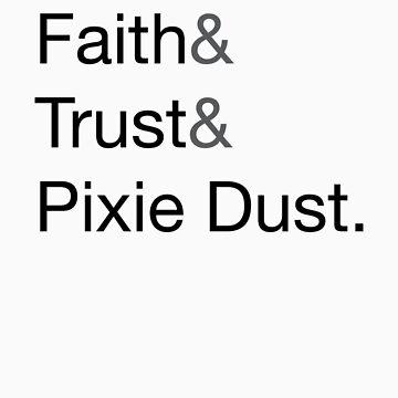 Faith & Trust & Pixie Dust by joeymcelroy