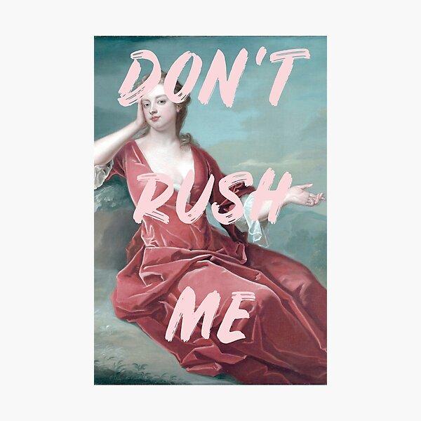 Don't Rush Me Photographic Print