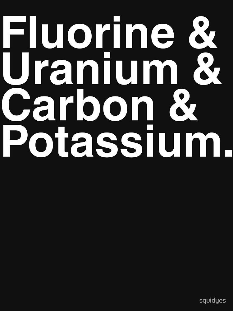 Fluorine & Uranium & Carbon & Potassium. | Unisex T-Shirt