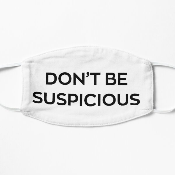 Don't Be Suspicious Flat Mask