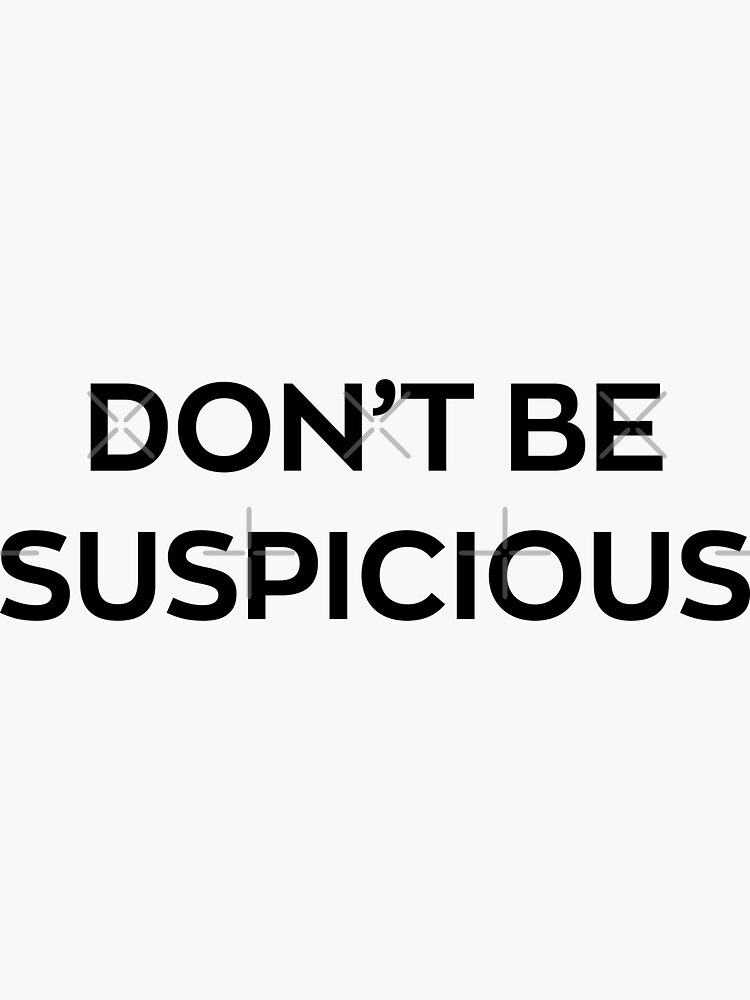 Don't Be Suspicious by chanzds