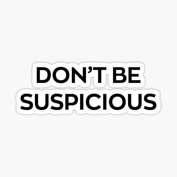 Don't Be Suspicious Sticker