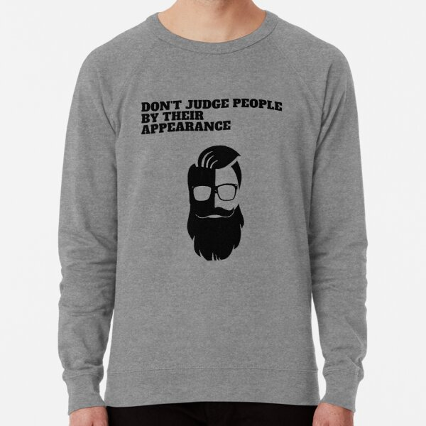 Don't judge people by their appearance T-shirt Lightweight Sweatshirt