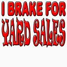 I Brake For Yard Sales  by thatstickerguy