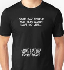 Some say people who play magic have no life T-Shirt