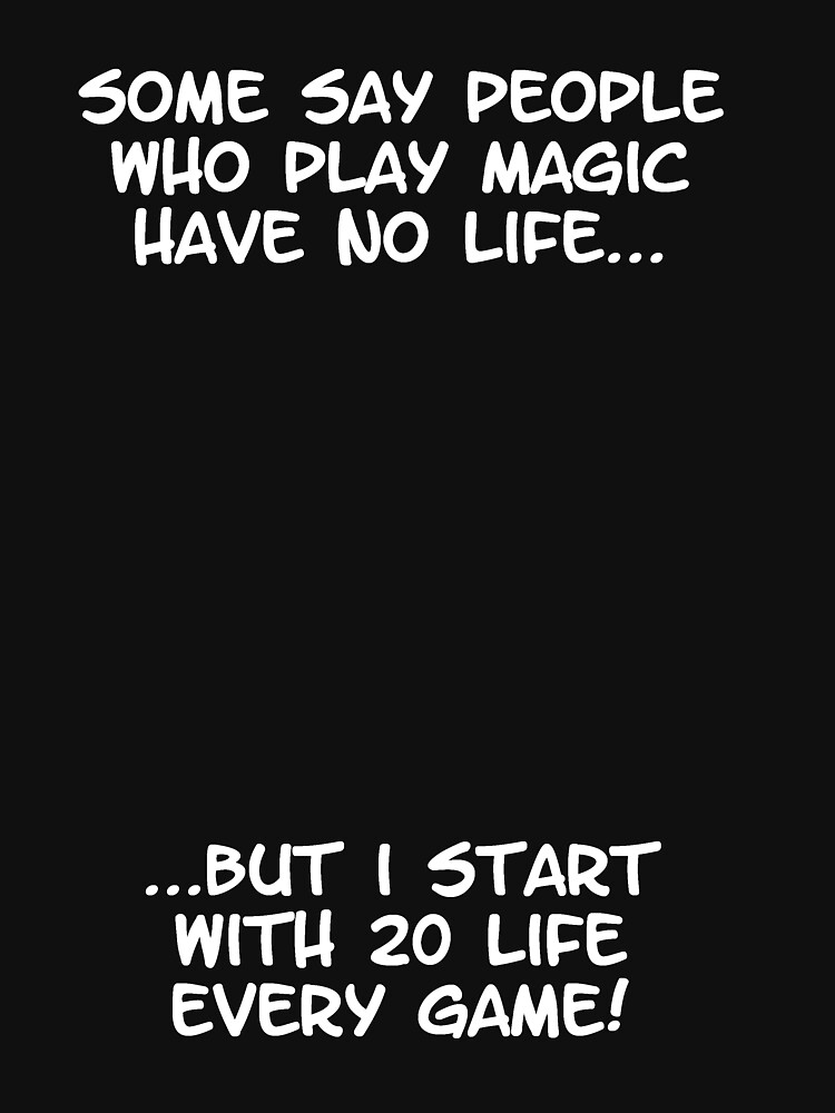 TShirtGifter presents: Some say people who play magic have no life | Unisex T-Shirt