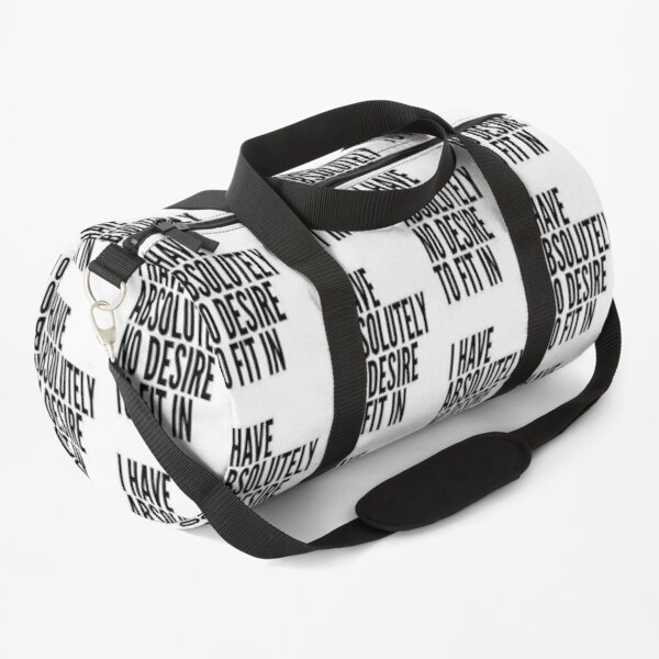 I Have Absolutely No Desire To Fit In Black Text Duffle Bag