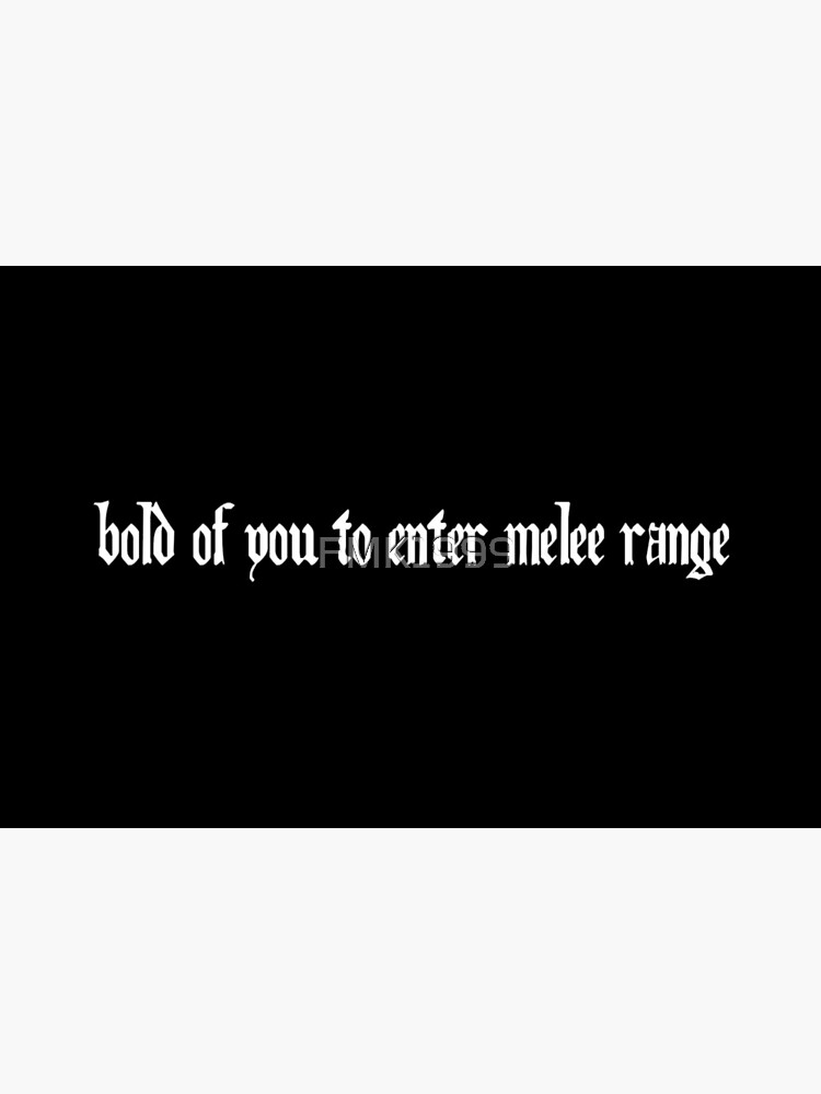 bold of you to enter melee range by FMK1999