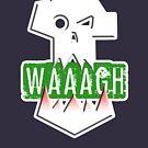 WAAAGH! ORKS by GroatsworthTees