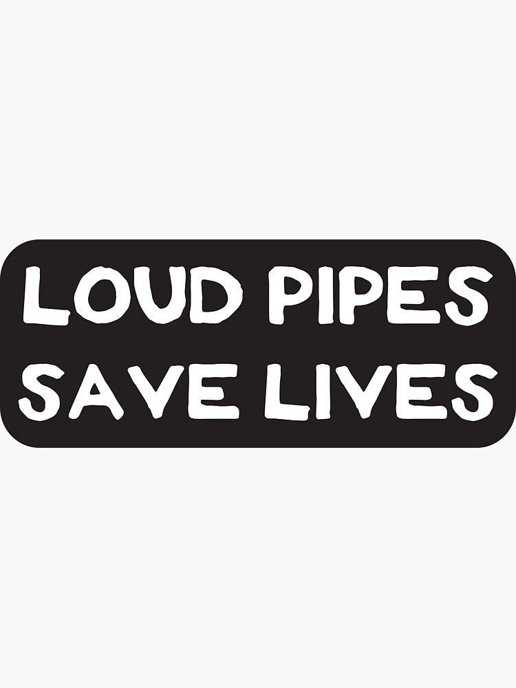 Loud Pipes Save Lives - Cool Motorcycle Or Funny Helmet Stickers And Bikers Gifts by Bikerstickers