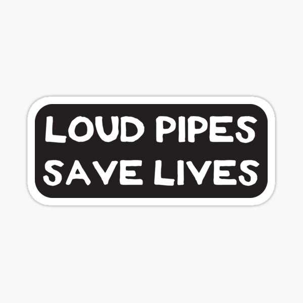 Loud Pipes Save Lives - Cool Motorcycle Or Funny Helmet Stickers And Bikers Gifts Sticker