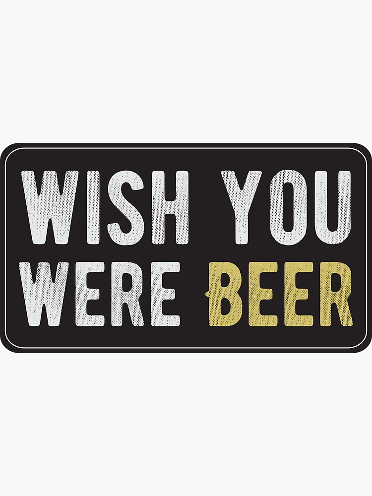 Wish You Were Beer - Cool Motorcycle Or Funny Helmet Stickers And Bikers Gifts by Bikerstickers