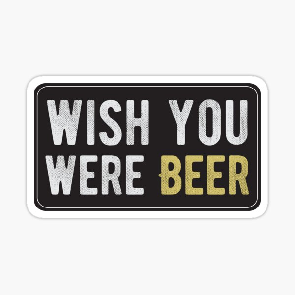 Wish You Were Beer - Cool Motorcycle Or Funny Helmet Stickers And Bikers Gifts Sticker