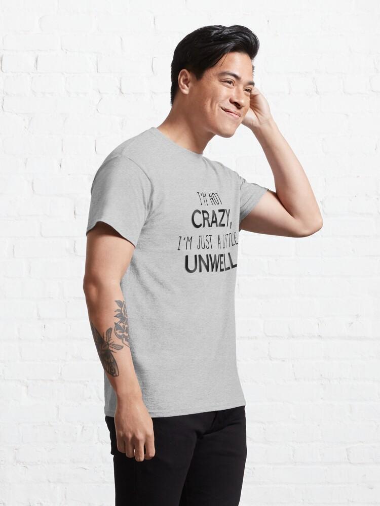 Alternate view of I'm Not Crazy, Just A Little Unwell - Matchbox Twenty Design Classic T-Shirt