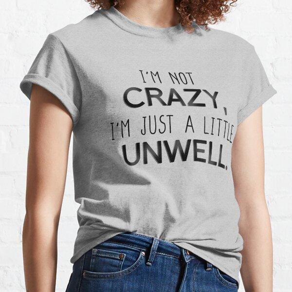I'm Not Crazy, Just A Little Unwell - Matchbox Twenty Design Classic T-Shirt