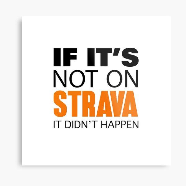 If it's not on strava it didn't happen Metal Print