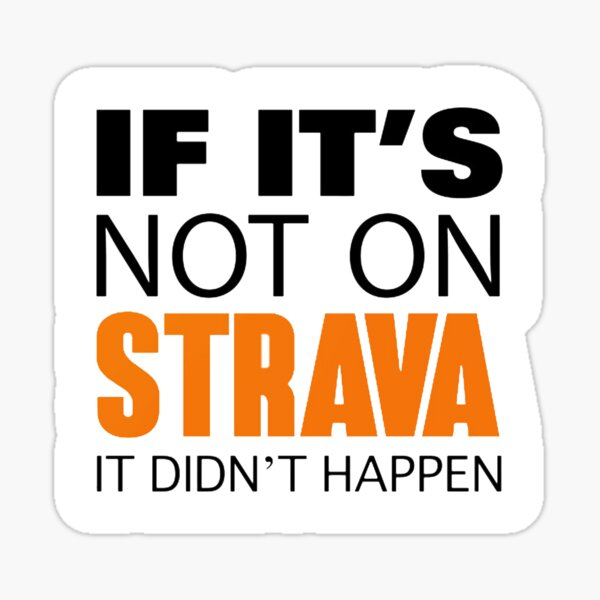 If it's not on strava it didn't happen Sticker