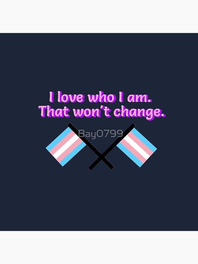 I Love Who I Am. - Trans Flag Design by Bay0799