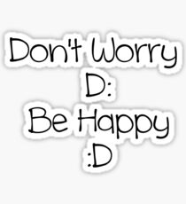 Don't Worry Be Happy (black text) Sticker