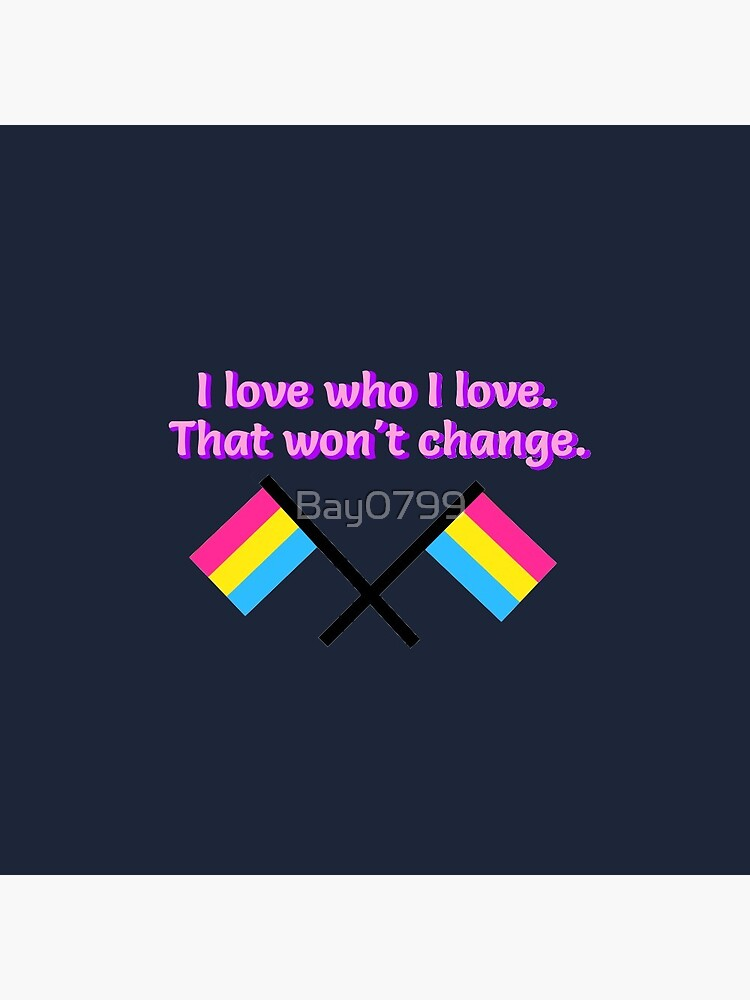 I Love Who I Love - Pansexual Flag Design by Bay0799