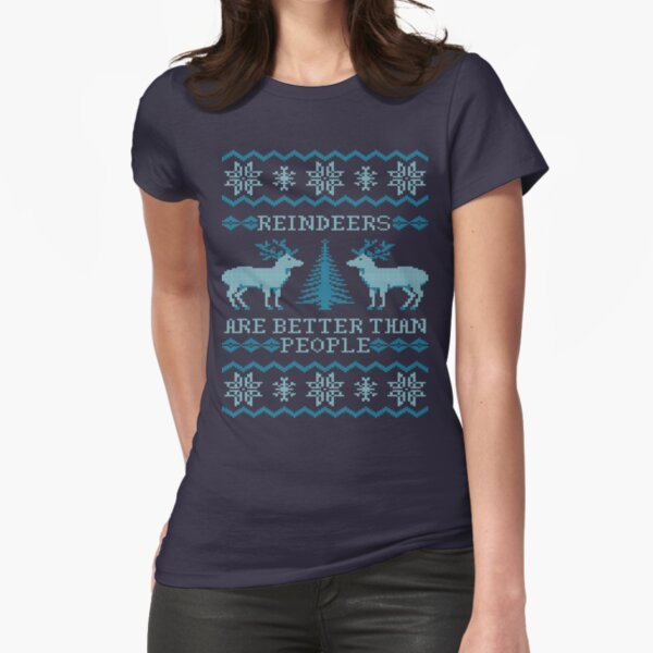Reindeers Are Better Than People (Special Edition) Fitted T-Shirt