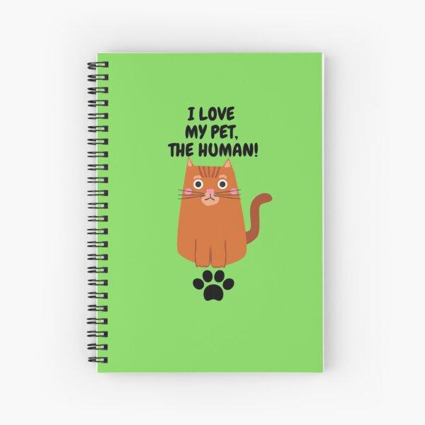 I LOVE MY PET, THE HUMAN Spiral Notebook