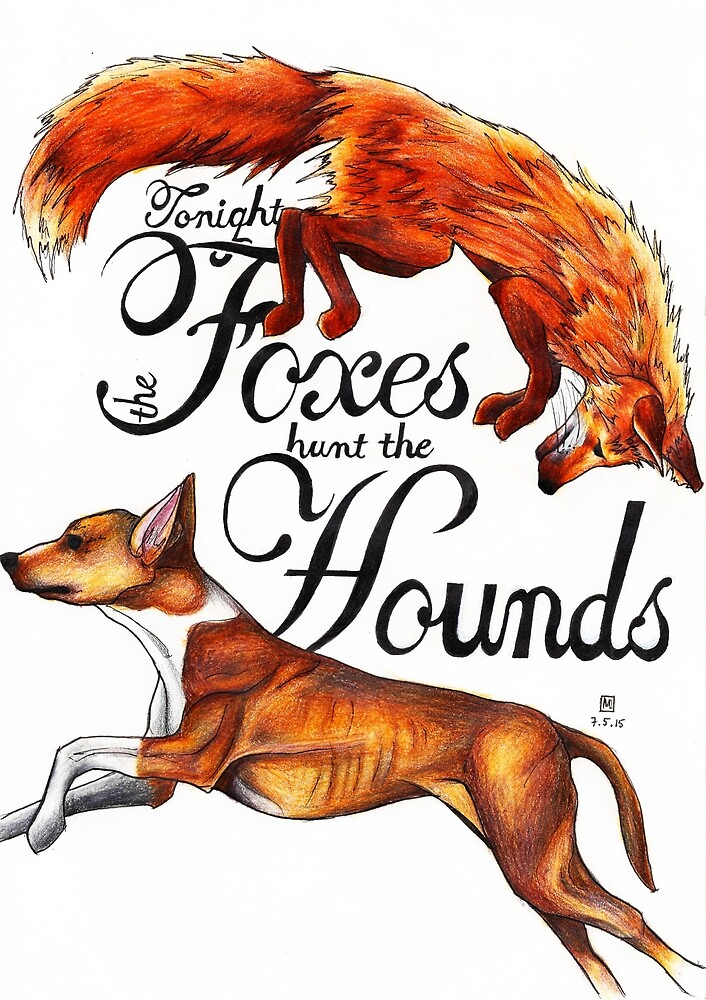 Tonight The Foxes Hunt The Hounds by uhmfox