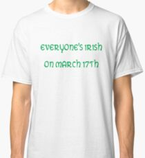 Everyone's Irish on March 17th Classic T-Shirt