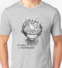 To Grill A Mockingbird (PUN PANTRY) Unisex T-Shirt