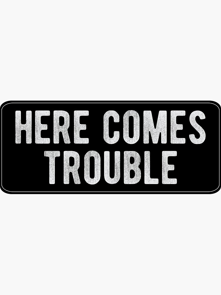 Here Comes Trouble - Cool Motorcycle Or Funny Helmet Stickers And Bikers Gifts by Bikerstickers