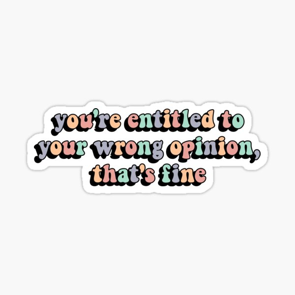 Dance Moms Holly - You're entitled to your wrong opinion  Sticker