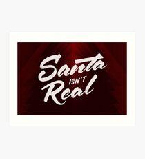 Santa isn't Real Art Print