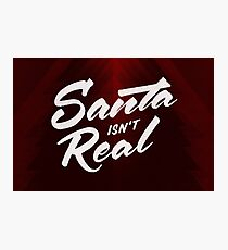 Santa isn't Real Photographic Print