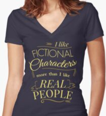 I like fictional characters more than real people Women's Fitted V-Neck T-Shirt
