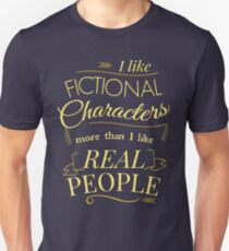 I like fictional characters more than real people Unisex T-Shirt