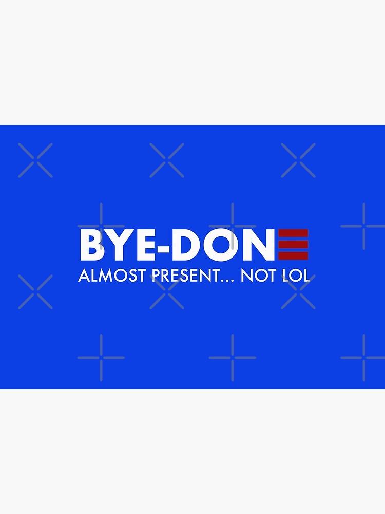 Bye Done Biden funny liberal Joe for President by JenniferMac