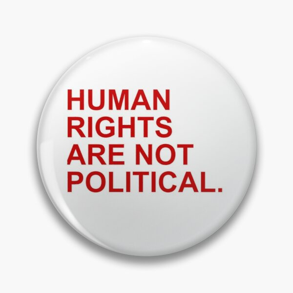 HUMAN RIGHTS ARE NOT POLITICAL. Pin