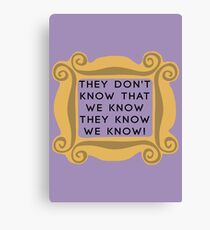 They Don't Know We Know - F.R.I.E.N.D.S Canvas Print