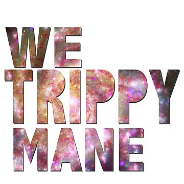 We Trippy Mane by mik3hunt