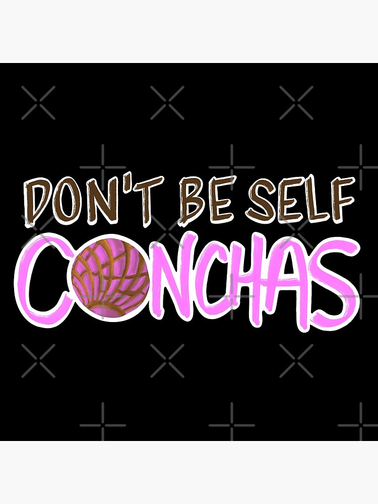 Don't Be Self Conchas by that5280lady