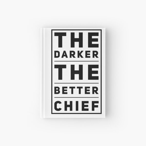 The Darker The Better Chief Hardcover Journal