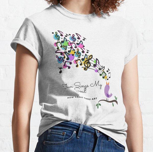 THEN SINGS MY SOUL & HOW GREAT THOU ART Classic T-Shirt