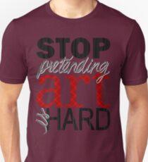 STOP PRETENDING ART IS HARD Unisex T-Shirt