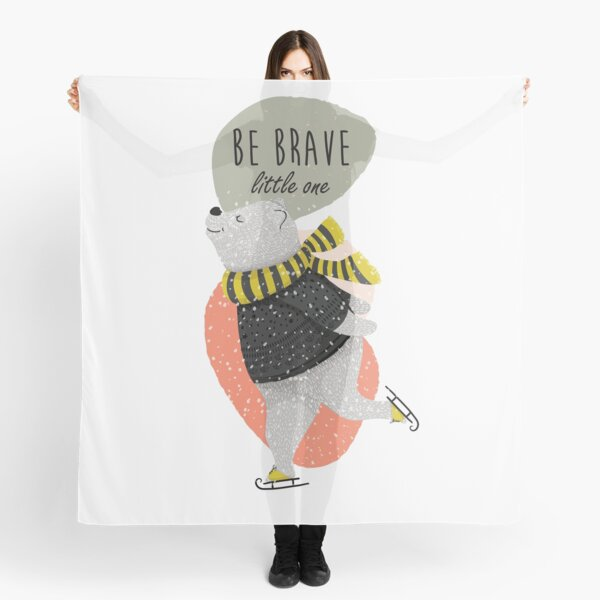 Cute Bear Picture with Be Brave Little One text Scarf