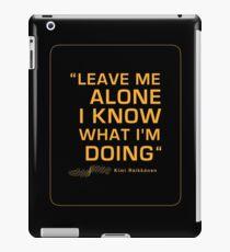 "Kimi Raikkonen  - ""Leave me alone. I know what I'm doing"" iPad Case/Skin"
