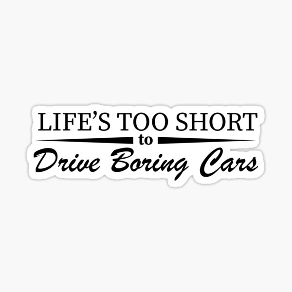 Life's too short to drive boring cars Glossy Sticker