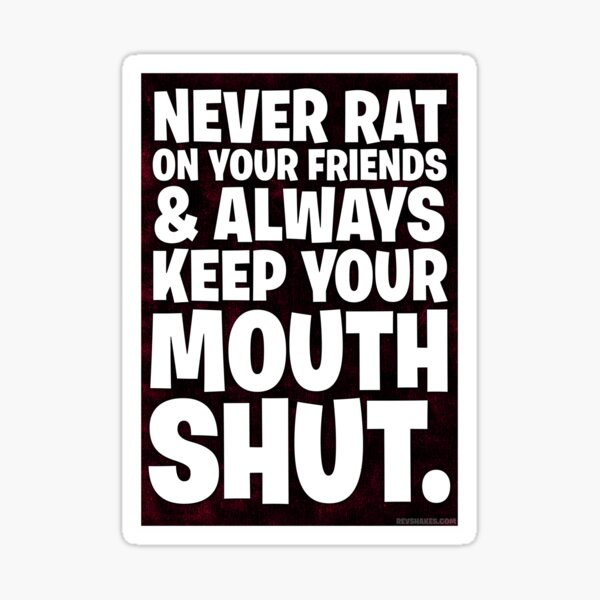 Never Rat On Your Friends and Always Keep Your Mouth Shut. Sticker